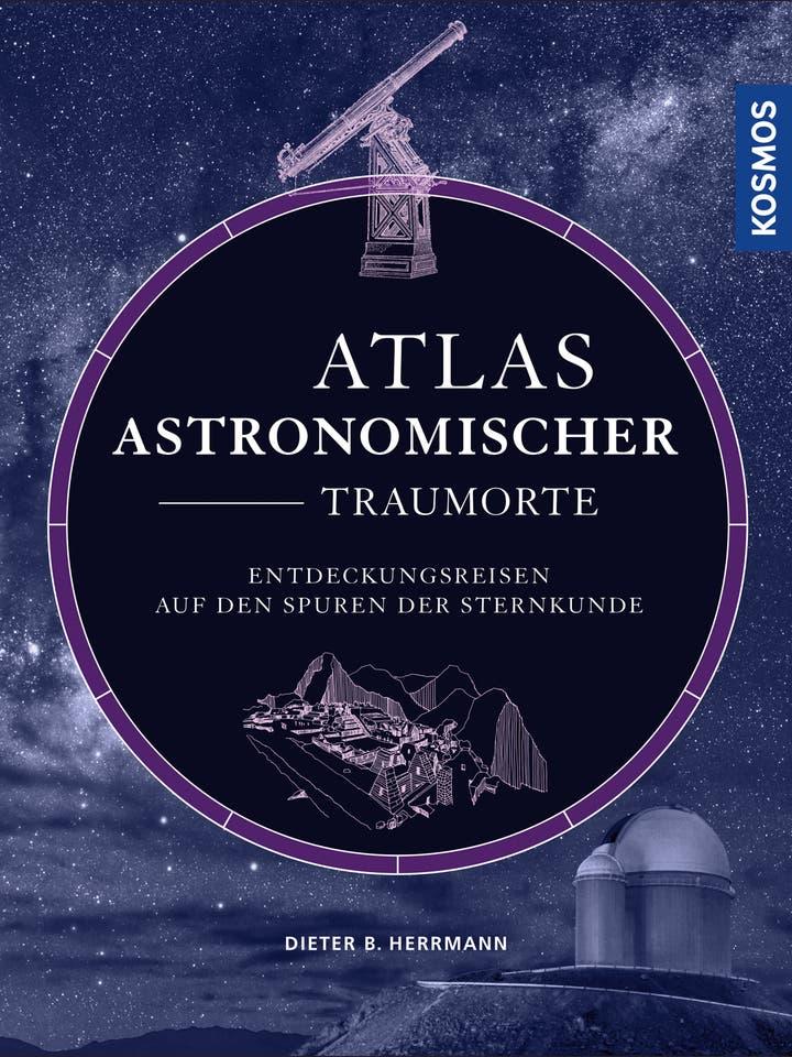 Dieter B. Herrmann: Atlas astronomischer Traumorte