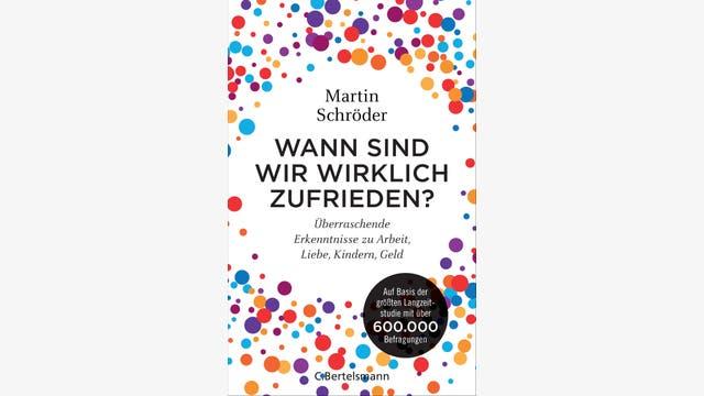 Martin Schröder: Wann sind wir wirklich zufrieden?