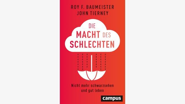 Roy F. Baumeister, John Tierney: Die Macht des Schlechten