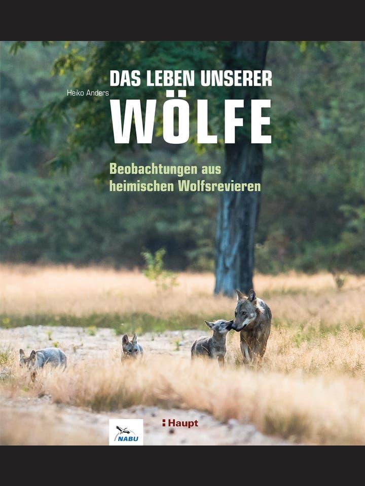 Heiko Anders: Das Leben unserer Wölfe
