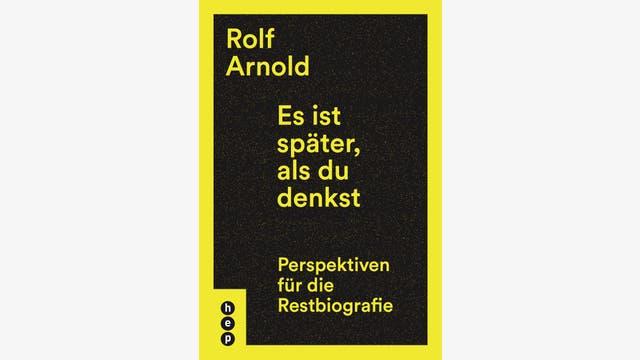 Rolf Arnold: Es ist später, als du denkst
