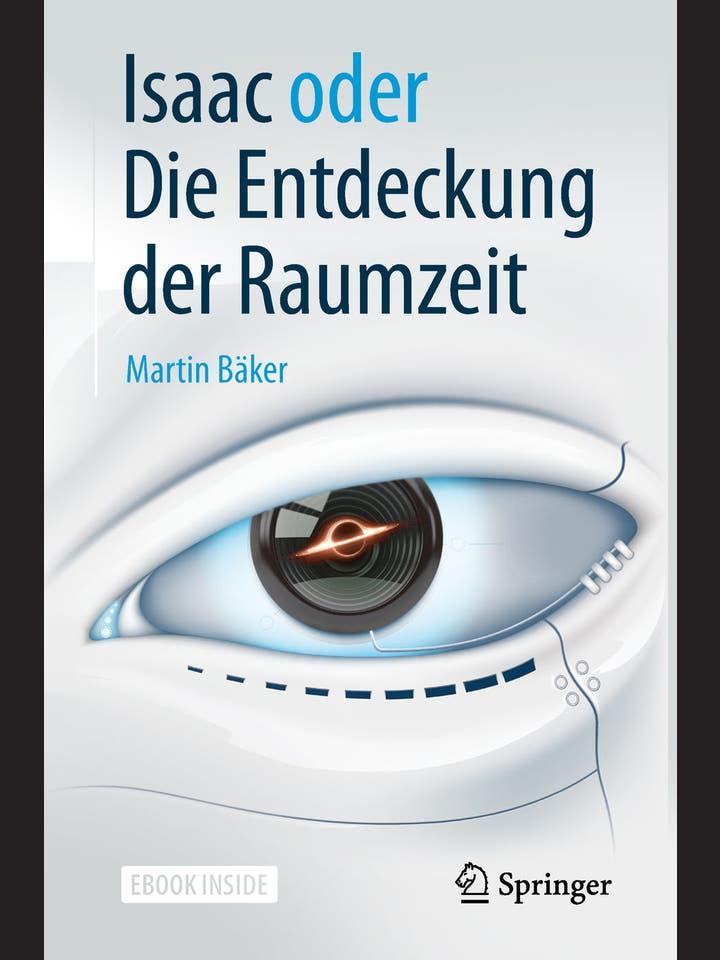 Martin Bäker: Isaac Die Entdeckung der Raumzeit