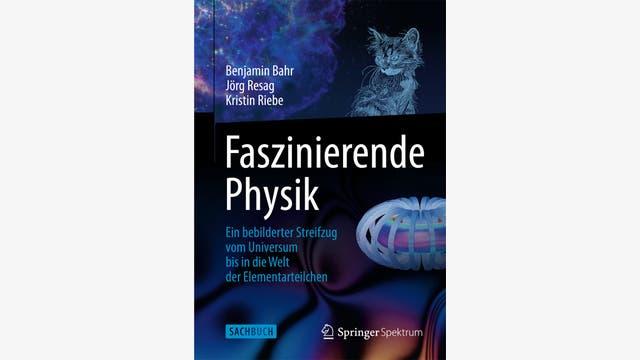 Benjamin Bahr, Jörg Resag und Kristin Riebe: Faszinierende Physik