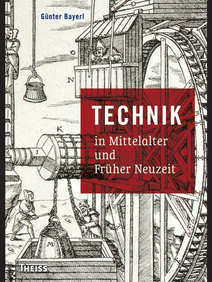 Günter Bayerl: Technik in Mittelalter und Früher Neuzeit