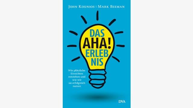 John Kounios, Mark Beeman: Das Aha-Erlebnis