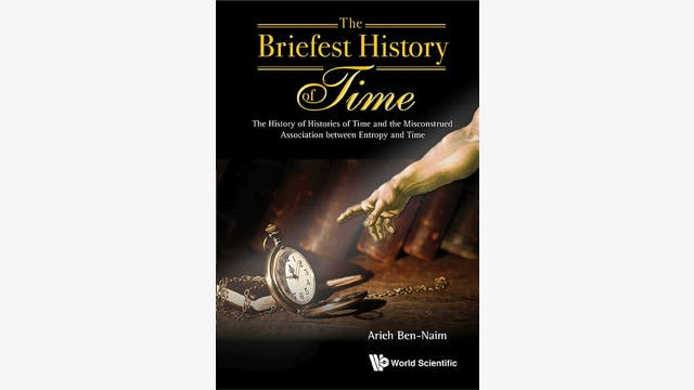 Arieh Ben-Naim: The Briefest History of Time
