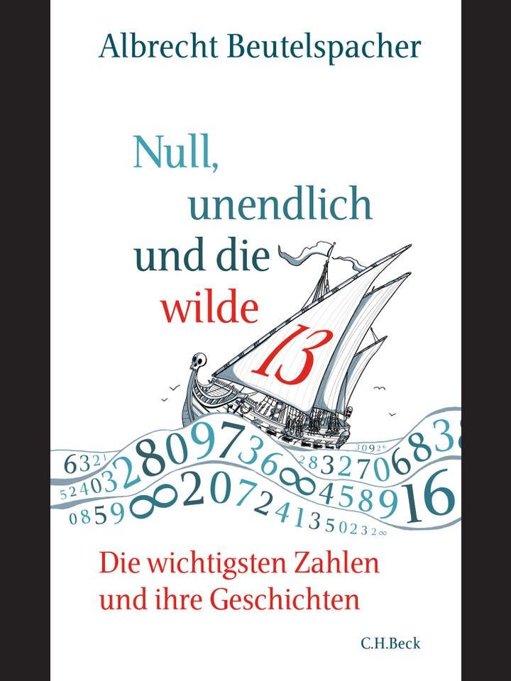 Albrecht Beutelspacher : Null, Unendlich und die wilde 13