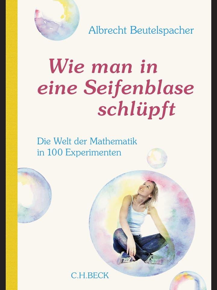 Albrecht  Beutelspacher: Wie man in eine Seifenblase schlüpft