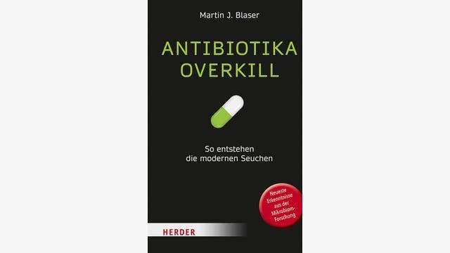 Martin J. Blaser: Antibiotika-Overkill