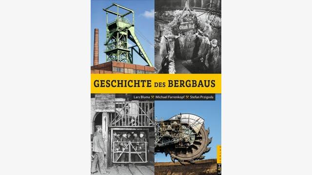 Lars Bluma, Michael Farrenkopf, Stefan Przigoda: Geschichte des Bergbaus