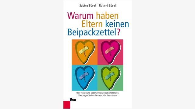 Sabine und Roland Bösel: Warum haben Eltern keinen Beipackzettel?