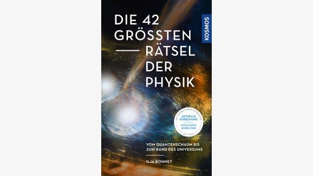 Ilja Bohnet: Die 42 größten Rätsel der Physik