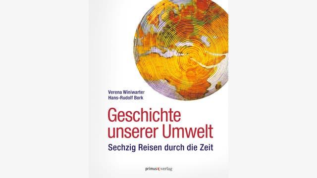 Verena Winiwarter, Hans Rudolf Bork: Geschichte unserer Umwelt