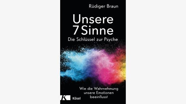 Rüdiger Braun: Unsere 7 Sinne – die Schlüssel zur Psyche