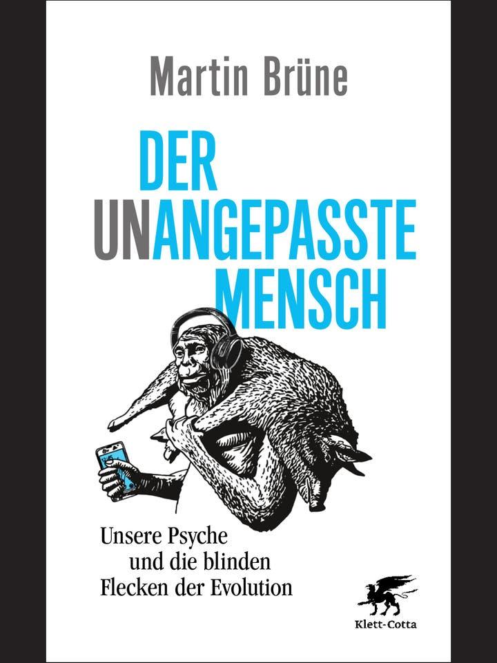 Martin Brüne: Der unangepasste Mensch