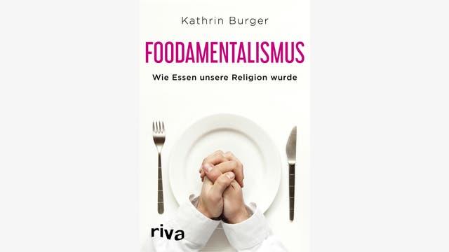Kathrin Burger: Foodamentalismus