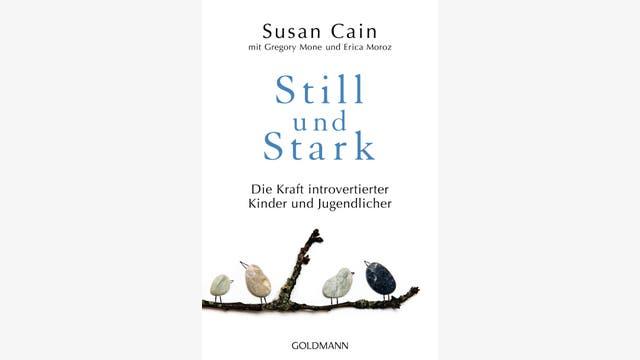 Susan Cain, mit Gregory Mone und Erica Monez: Still und Stark