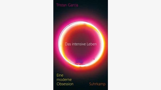 Tristan Garcia: Das intensive Leben