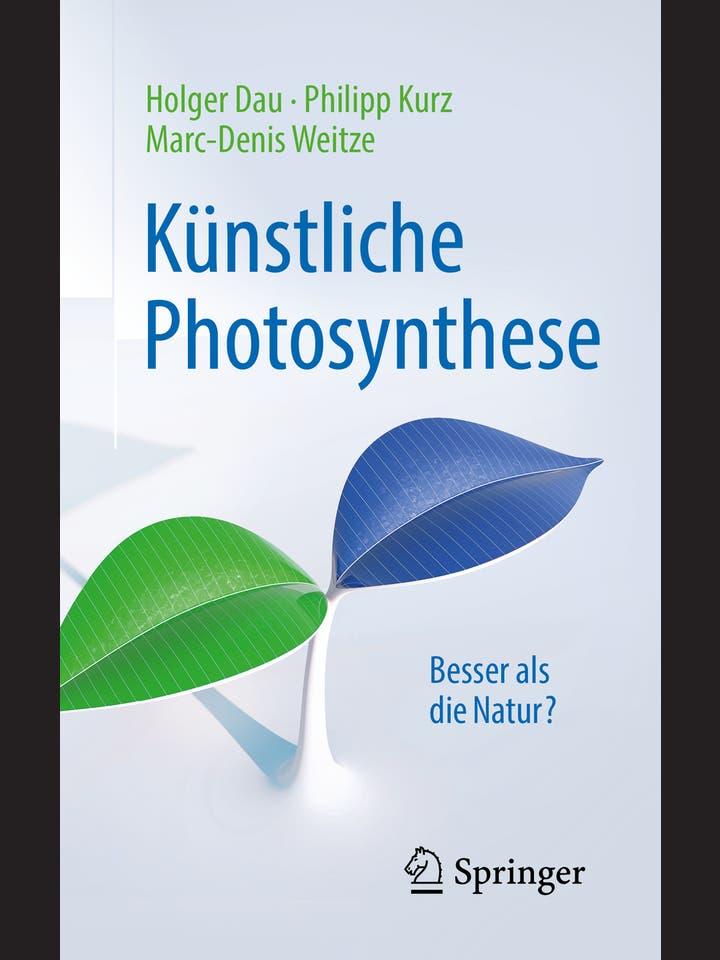 Holger Dau, Philipp Kurz, Marc-Denis Weitze: Künstliche Photosynthese