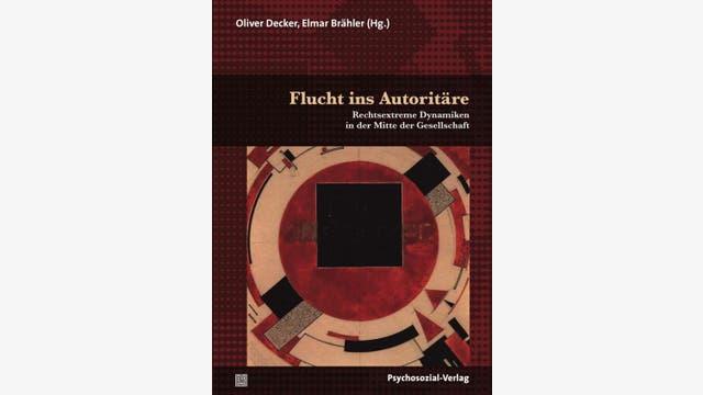 Oliver Decker, Elmar Brähler (Hg.)  : Flucht ins Autoritäre