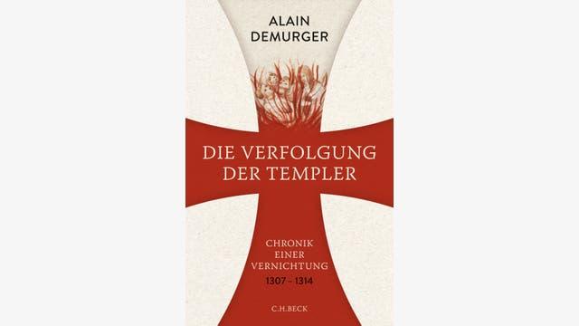 Alain Demurger: Die Verfolgung der Templer