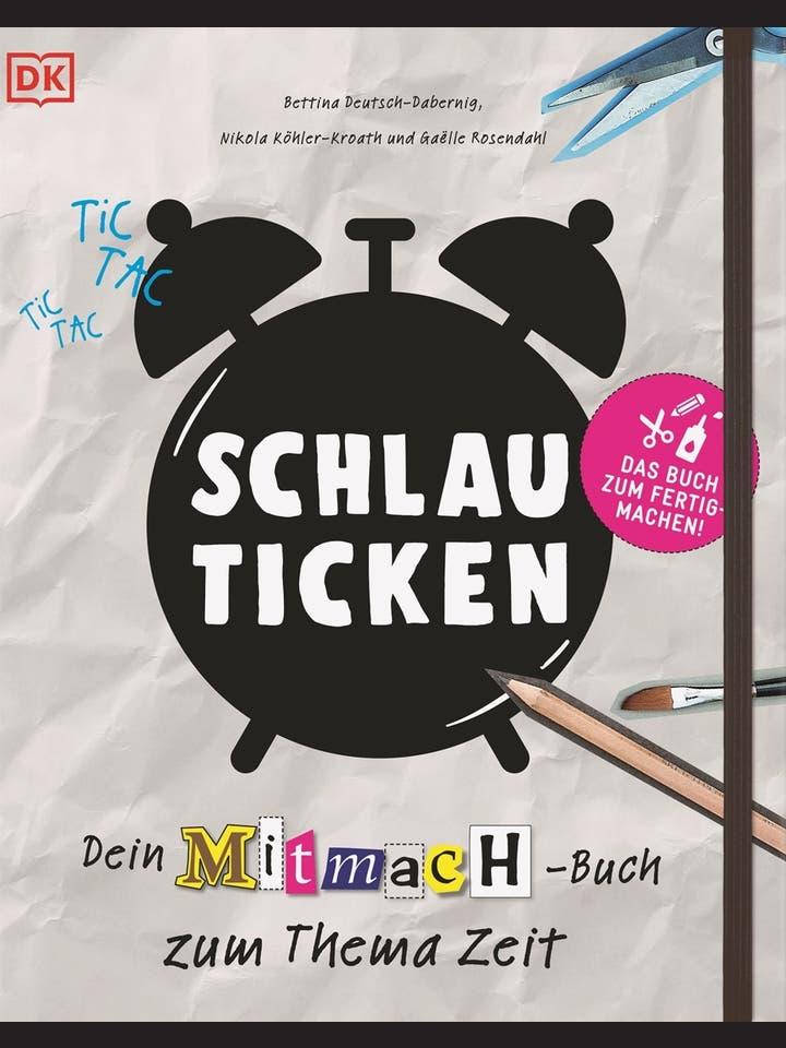 Bettina Deutsch-Dabernig, Nikola Köhler-Kroath, Gaëlle Rosendahl: Schlau Ticken