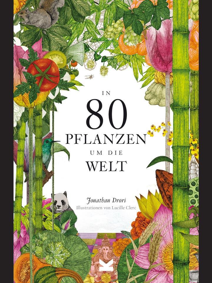 Jonathan Drori: In 80 Pflanzen um die Welt