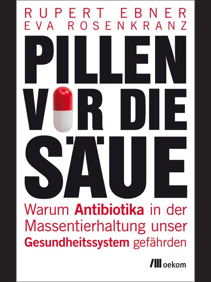 Rupert Ebner, Eva Rosenkranz: Pillen vor die Säue