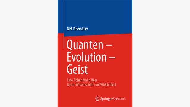 Dirk Eidemüller: Quanten – Evolution – Geist