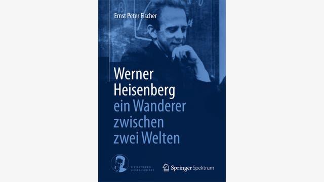 Ernst Peter Fischer: Werner Heisenberg