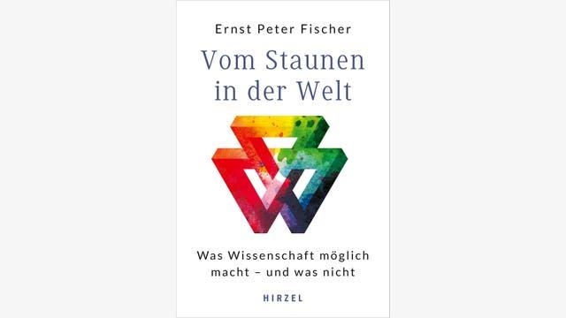 Ernst Peter Fischer: Vom Staunen in der Welt