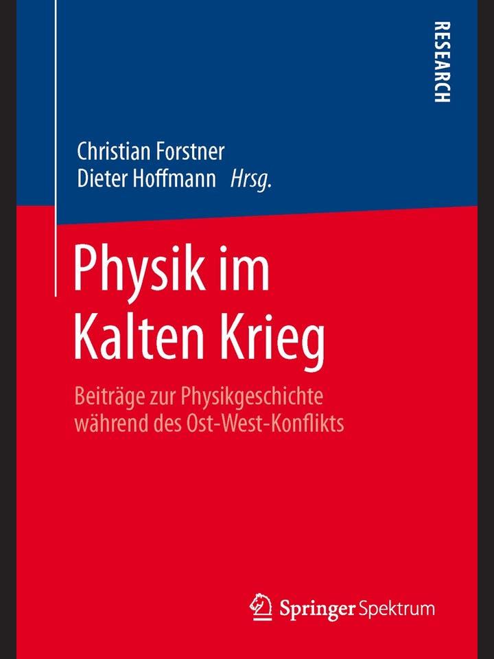 Christian Forstner, Dieter Hoffmann (Hg.): Physik im Kalten Krieg