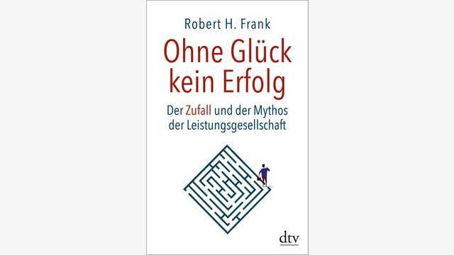Robert H. Frank: Ohne Glück kein Erfolg