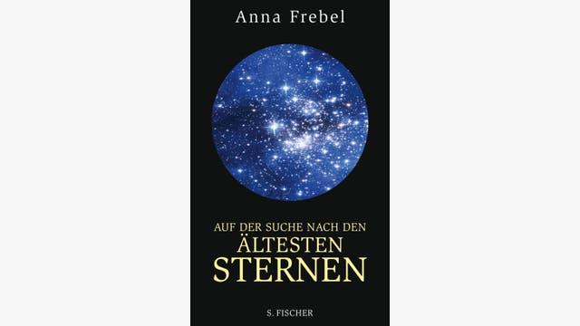Anna Frebel: Auf der Suche nach den ältesten Sternen