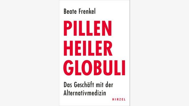 Beate Frenkel: Pillen, Heiler, Globuli