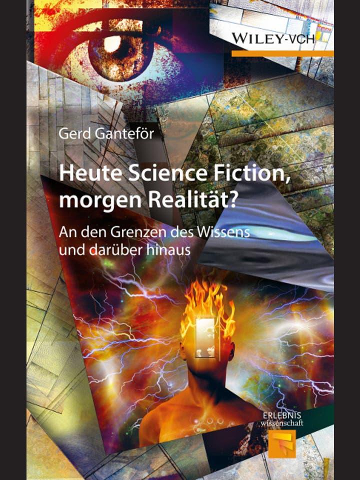 Gerd Ganteför: Heute Science Fiction, morgen Realität?