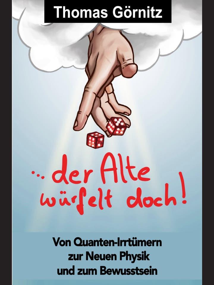 Thomas Görnitz: …der Alte würfelt doch!