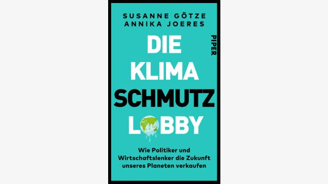 Susanne Götze, Annika Joeres: Die Klimaschmutzlobby