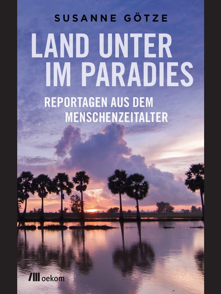 Susanne Götze: Land unter im Paradies
