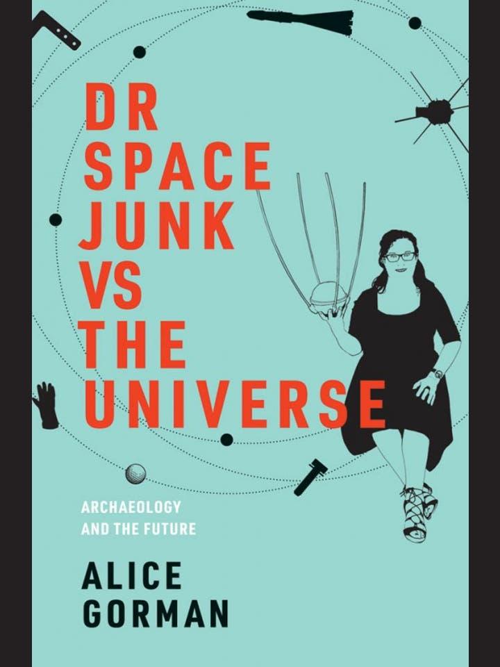 Alice Gorman: Dr. Space Junk vs the Universe