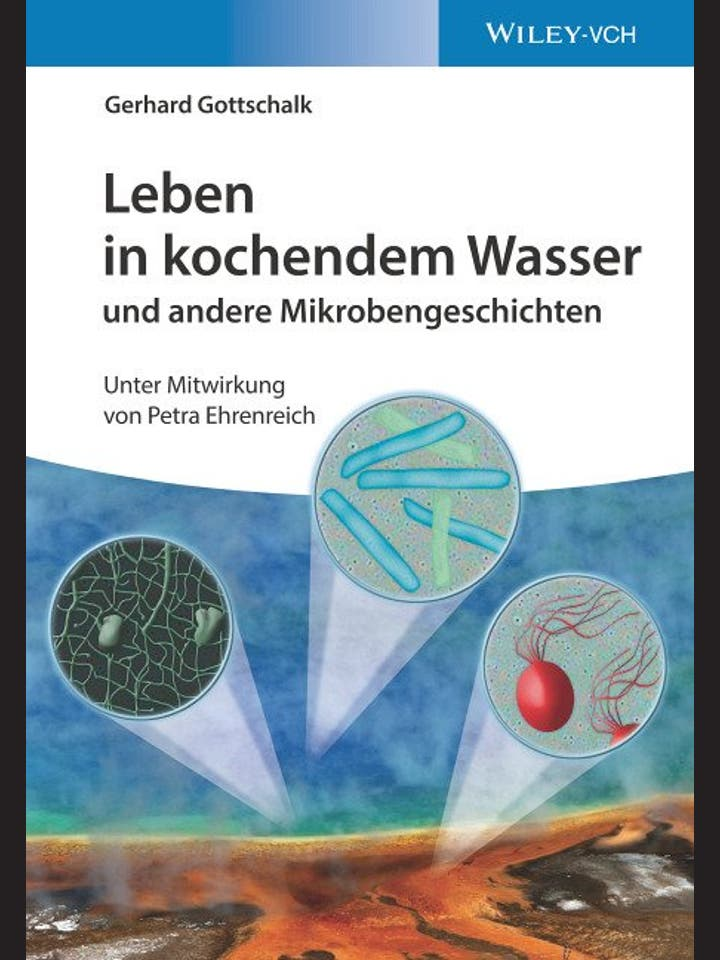 Gerhard Gottschalk: Leben in kochendem Wasser und andere Mikrobengeschichten