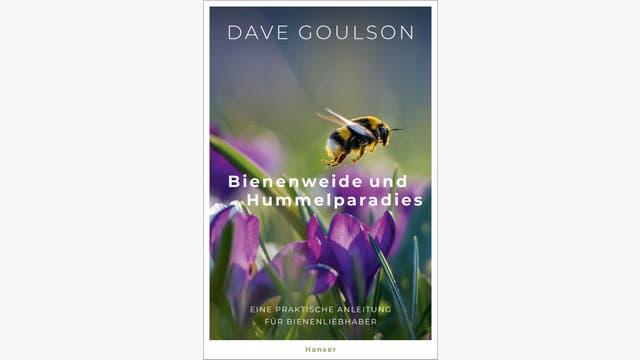 Dave Goulson: Bienenweide und Hummelparadies
