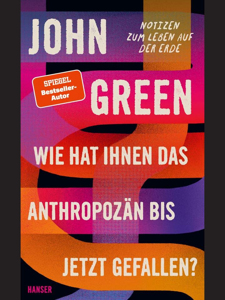 John Green: Wie hat Ihnen das Anthropozän bis jetzt gefallen?