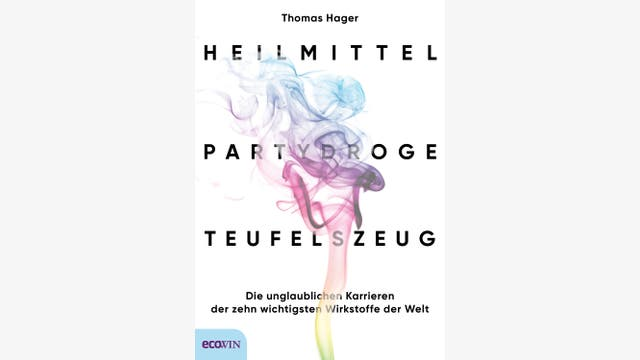 Thomas Hager: Heilmittel, Partydroge, Teufelszeug