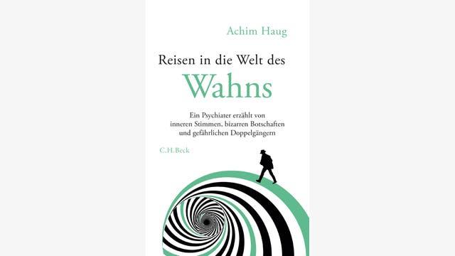 Achim Haug  : Reisen in die Welt des Wahns