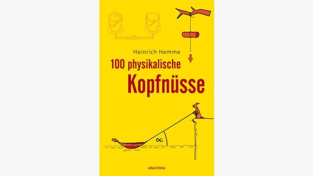 Heinrich Hemme: 100 physikalische Kopfnüsse