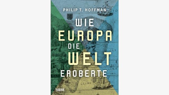 Philip T. Hoffman: Wie Europa die Welt eroberte