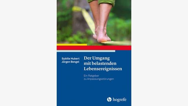 Sybille Hubert und Jürgen Bengel: Der Umgang mit belastenden Lebensereignissen