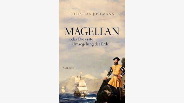 Christian Jostmann: Magellan oder Die erste Umsegelung der Erde