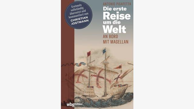 Antonio Pigafetta, Christian Jostmann: Die erste Reise um die Welt